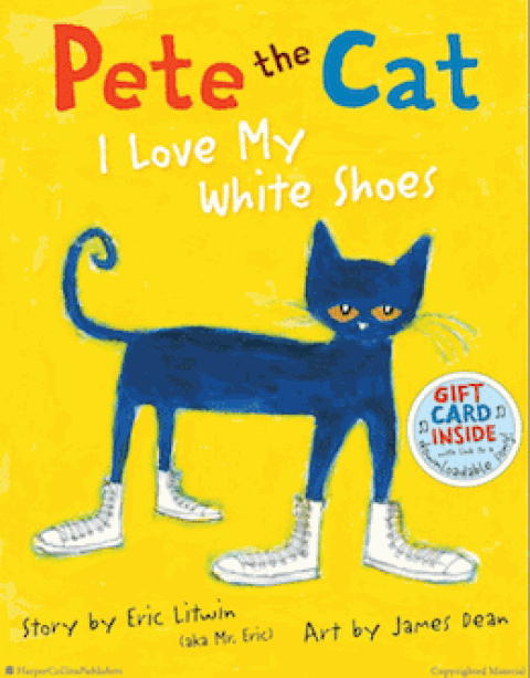 Pete the Cat: I Love My New White Shoes
